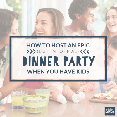 How to Host an Epic (But Informal) Dinner Party When You Have Kids