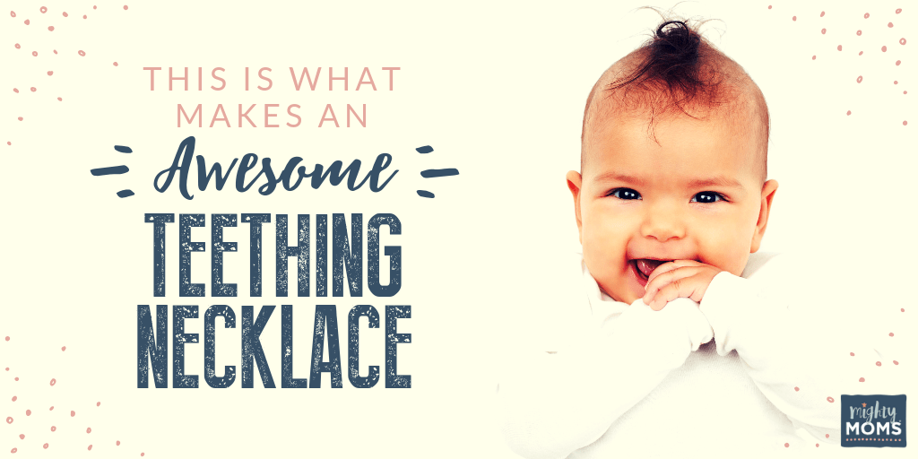 What makes an awesome teething necklace - MightyMoms.club
