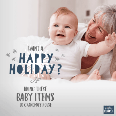 Want a Happy Holiday? Bring These Baby Items to Grandma's House