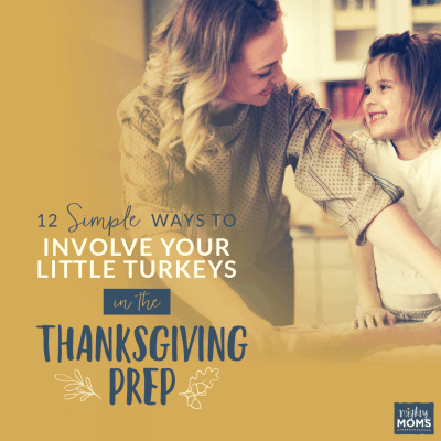 12 Simple Ways to Involve Your Little Turkeys in the Thanksgiving Prep