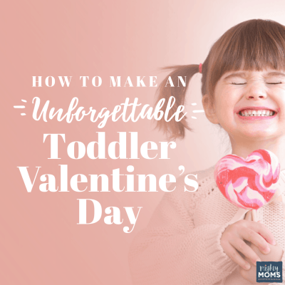 How to Make an Unforgettable Toddler Valentine's Day