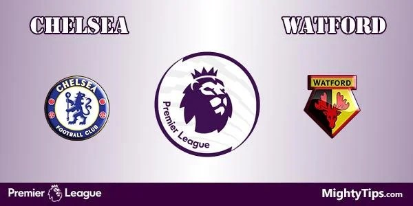 Chelsea vs Watford Prediction, Preview and Bet