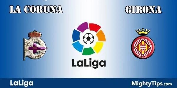 La Coruna vs Girona Prediction, Preview and Bet