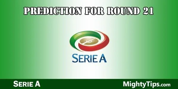 Serie A Predictions and Preview Round 21