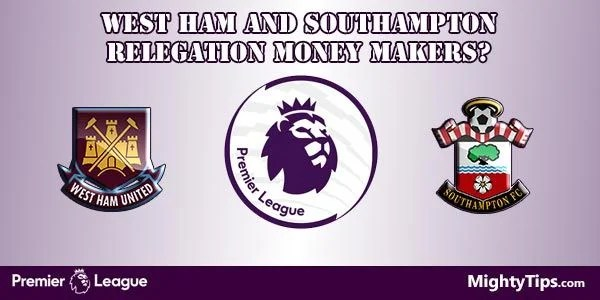 West Ham and Southampton Relegation Money Makers