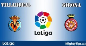 Villarreal vs Girona Prediction and Betting Tips