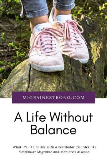 A Life Without Balance - What it's like to live with a vestibular disorder that affects your entire balance system and how we can implement change for the future. #vestibulardisorder #vestibularmigraine #menieresdisease