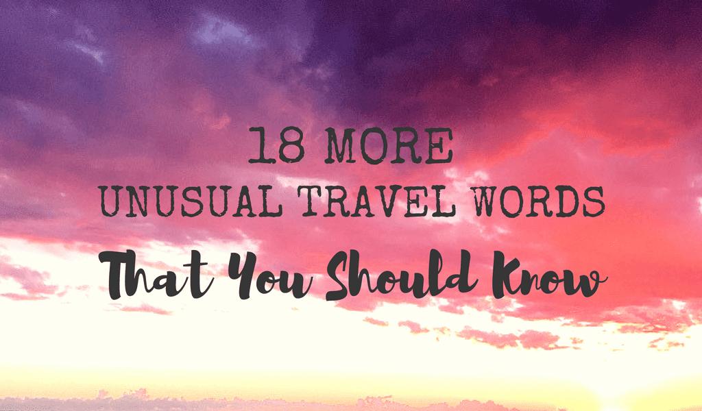 More Unusual Travel Words