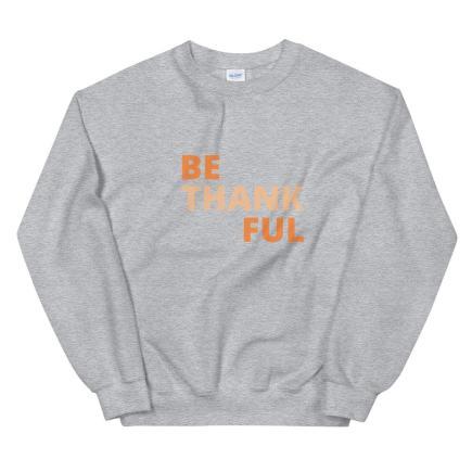 Be Thankful Sweatshirt