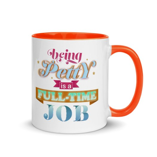 """White, ceramic mug with graphic, 11 oz. ceramic mug with Orange color inside and Orange handle. Colorful typographic art reads, """"Being petty is a fulltime job."""""""