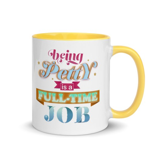 """White, ceramic mug with graphic, 11 oz. ceramic mug with Yellow color inside and Yellow handle. Colorful typographic art reads, """"Being petty is a fulltime job."""""""