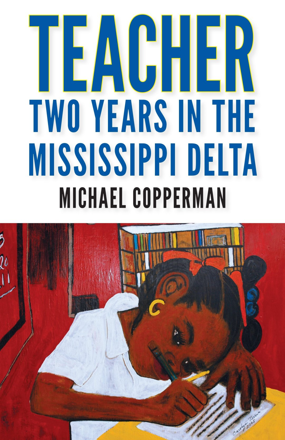 Cover of the book TEACHER: TWO YEARS TEACHING IN THE MISSISSIPPI DELTA by MICHAEL COPPERMAN