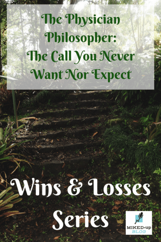 "Wins and Losses Series: The Physician Philosopher - ""The call you never want nor expect"""
