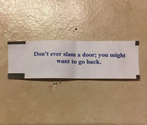 Fortune Cookie Advice – Don't Ever Slam a Door; You Might Want to Go Back
