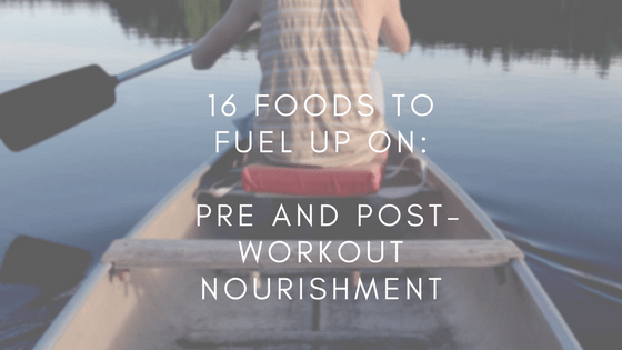 16 Foods to Fuel Up On: Pre and Post-Workout Nourishment