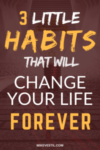 Find out the 3 habits that will change your life forever.