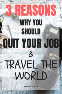 Find out the 3 reasons why you should quit your job and travel the world.