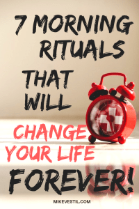 Find out the 7 morning rituals that Mike Vestil does that will definitely change your life forever!