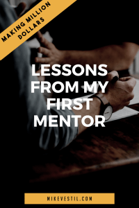 Find out the lessons I've learned from my first mentor about making million dollars.