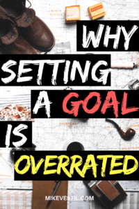 Find out from Mike Vestil why setting a goal is overrated and how you can reverse it.