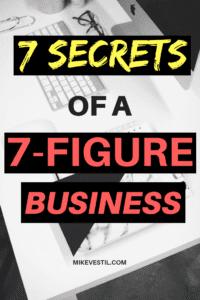 Find out Mike Vestil's 7 Secrets Of A 7-Figure Business