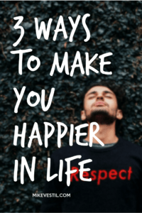 Find out the 3 ways that will make you happier in life.