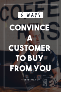 Find out the 6 ways to convince a customer to buy from you.