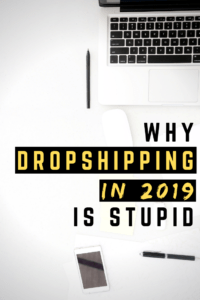 Find out why it's stupid to do drop shipping in 2019.