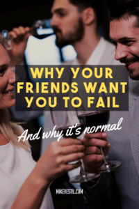Find out the reasons why your friends want you to fail and why it's normal and what you can do about it.