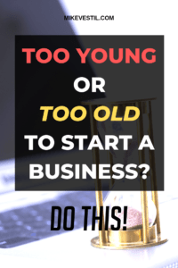 Find out how Mike Vestil unveils the exact things that you need to do when you feel too young, or too old to start you own business!
