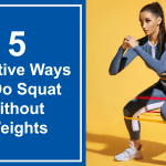 5 Effective Ways To Do Squat Without Weights