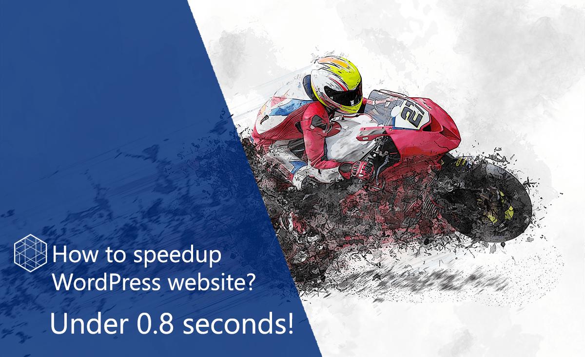 How to speedup WordPress website under 0.8 seconds