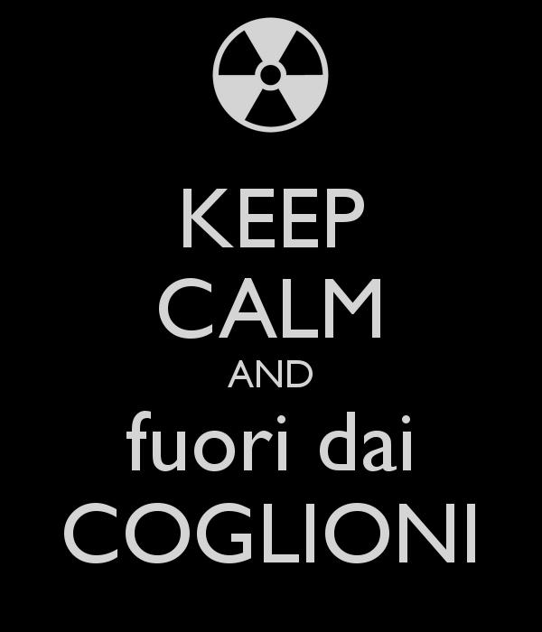 keep-calm-and-fuori-dai-coglioni-8.jpg