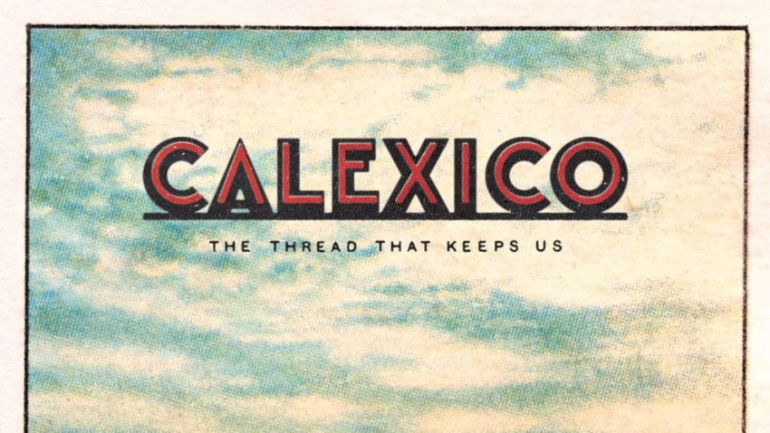 Calexico, album cover The threadthat keepsus