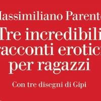 Massimilano Parente - Tre incredibili racconti erotici per ragazzi
