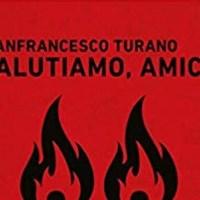 Salutiamo amico - Gianfrancesco Turano