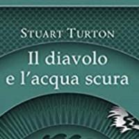 Il diavolo e l'acqua scura - Stuart Turton