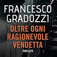 Oltre ogni ragionevole vendetta - Francesco Gradozzi
