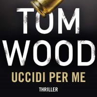Uccidi per me - Tom Wood