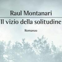 Il vizio della solitudine - Raul Montanari