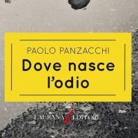 Dove nasce l'odio - Paolo Panzacchi