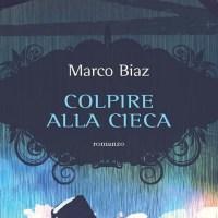 Colpire alla cieca - Marco Biaz