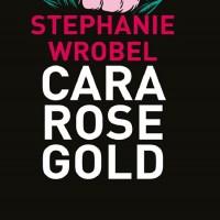 Cara Rose Gold -  Stephanie Wrobel