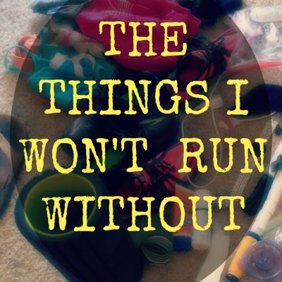 The Things I Won't Run Without