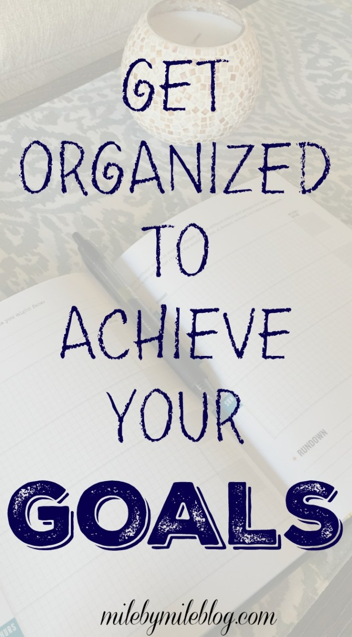 Get organized to achieve your goals. Looking to make some new years resolutions? Make sure you have a plan of how you are going to achieve those goals.