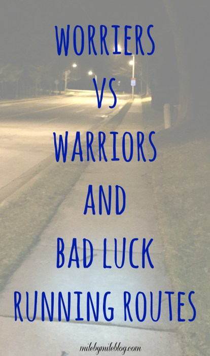 When it comes to training, are you a worrier or a warrior? Do you believe in running routes that are bad luck? In today's post I am sharing some thoughts about my worrying tendencies and a certain running route that seems to bring me bad luck.