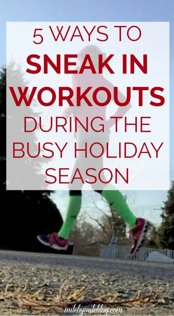 Trying to stay on track with your workouts over the holidays? Here are 5 tips to getting those workouts done even when you feel like there is no time!