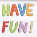 fun have fun