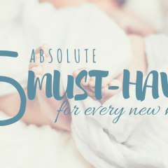 My Absolute Top 5 Must-Haves as a New Mom