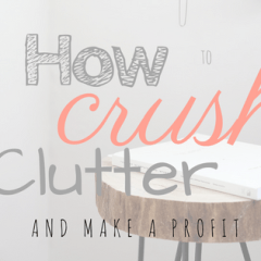 How to Crush Clutter and Make a Profit